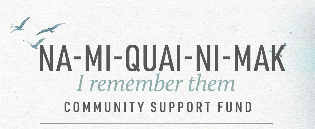 "Designed Banner  ""Na-mi-quai-ni-mak (I remember them) Community Support Fund"""